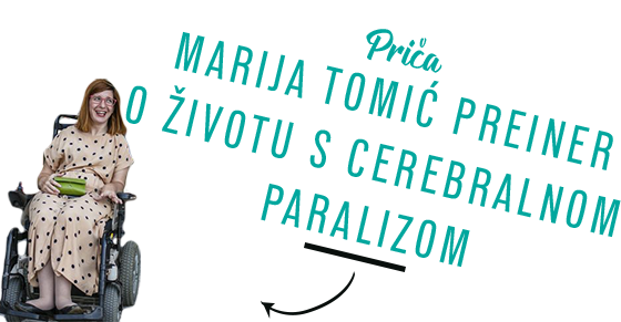 PRIČA Marija Tomić Preiner o životu s cerebralnom paralizom