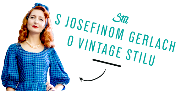 STIL S Josefinom Gerlach o vintage stilu